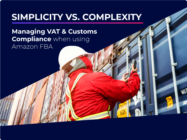 Simplicity vs. Complexity: Managing VAT and Customs Compliance when using Amazon FBA